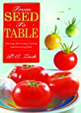 From Seed to Table - Growing, Harvesting, Cooking, and Preserving Food