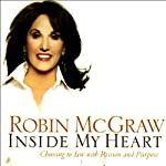 Inside My Heart: Choosing to Live with Passion and Purpose | Robin McGraw