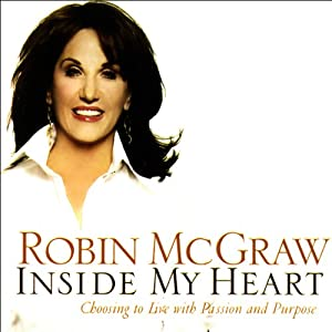 Inside My Heart: Choosing to Live with Passion and Purpose | [Robin McGraw]