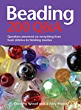 Beading: 200 Q&A: Questions Answered on Everything from Basic Stitches to Finishing Touches (0764163590) by Wood, Dorothy