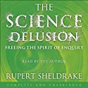 The Science Delusion Hörbuch von Rupert Sheldrake Gesprochen von: Rupert Sheldrake, David Timson, Jane Collingwood
