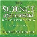 The Science Delusion Hörbuch von Rupert Sheldrake Gesprochen von: Rupert Sheldrake, David Timson, Jane Collingwood