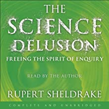 The Science Delusion Audiobook by Rupert Sheldrake Narrated by Rupert Sheldrake, David Timson, Jane Collingwood