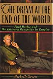 The Dream at the End of the World: Paul Bowles and the Literary Renegades in Tangier