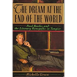 The Dream at the End of the World: Paul Bowles and the Literary Renegades in Tangier, Green, Michelle