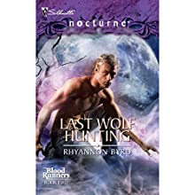 Last Wolf Hunting (       UNABRIDGED) by Rhyannon Byrd Narrated by Eliza Foss