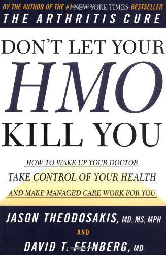 Don'T Let Your Hmo Kill You: How To Wake Up Your Doctor, Take Control Of Your Health, And Make Managed Care Work For You