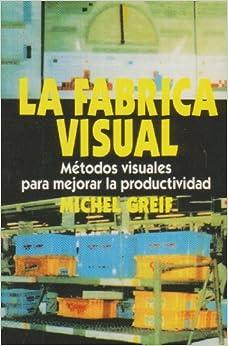 La fabrica visual. metodos visuales para mejorar la