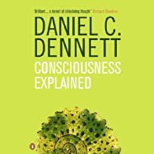 Consciousness Explained (       UNABRIDGED) by Daniel C. Dennett Narrated by Paul Mantell