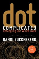 Dot Complicated: Untangling Our Wired Lives Front Cover