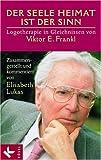 Der Seele Heimat ist der Sinn: Logotherapie in Gleichnissen von Viktor E. Frankl. Zusammengestellt u. komment. v. Elisabeth Lukas title=