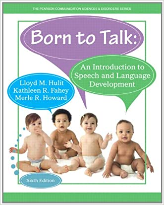 Born to Talk: An Introduction to Speech and Language Development (6th Edition) written by Lloyd M. Hulit