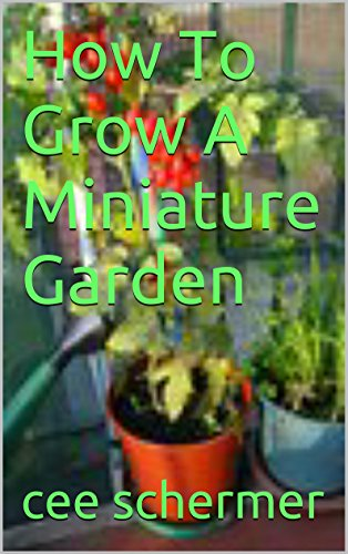 Free Kindle Book : How To Grow A Miniature Garden