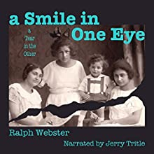 A Smile in One Eye, a Tear in the Other | Livre audio Auteur(s) : Ralph Webster Narrateur(s) : Jerry Tritle