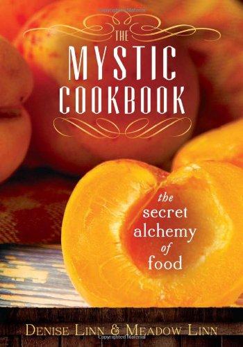The Mystic Cookbook: The Secret Alchemy of Food by Denise Linn, Meadow Linn