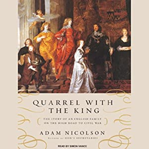 Quarrel with the King: The Story of an English Family on the High Road to Civil War | [Adam Nicolson]
