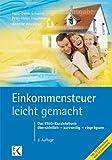 Einkommensteuer - leicht gemacht: Das EStG-Lehrbuch: übersichtlich - kurzweilig - einprägsam