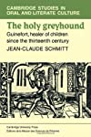The Holy Greyhound: Guinefort, Healer of Children since the Thirteenth Century (Cambridge Studies in Oral and Literate Culture)