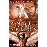 The Angel and His Demon Book 2: Whips and Wax (Gay Angels, Gay Demons)by Aubrey Watt