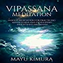 Vipassana Meditation: Insight Meditation for Practicing Mindfulness and Developing Heightened Awareness Speech by Mayu Kimura Narrated by Natalie Burman