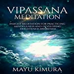 Vipassana Meditation: Insight Meditation for Practicing Mindfulness and Developing Heightened Awareness | Mayu Kimura