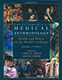 Encyclopedia of Medical Anthropology: Health and Illness in the World's Cultures Topics - Volume 1; Cultures - Volume 2 (v  1)
