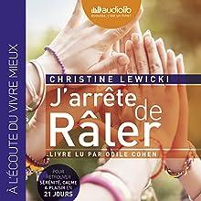 J'arrête de râler: Pour retrouver sérénité, calme & plaisir en 21 jours | Livre audio Auteur(s) : Christine Lewicki Narrateur(s) : Odile Cohen