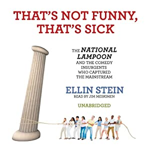 That's Not Funny, That's Sick: The National Lampoon and the Comedy Insurgents Who Captured the Mainstream | [Ellin Stein]