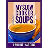 My Slow Cooker Soups: Quality Great Tasting Easy Recipes ~ Pauline Harding