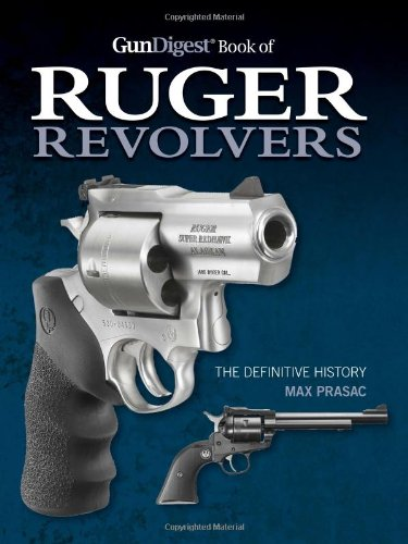 The Gun Digest Book Of Ruger Revolvers: The Definitive History