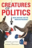 Creatures of Politics: Media, Message, and the American Presidency (0253007526) by Lempert, Michael
