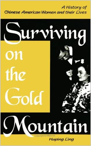 Surviving on the gold mountain : a history of Chinese American women and their lives