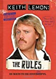 Keith Lemon: The Rules: 69 Ways to Be Successful by Lemon. Keith ( 2011 ) Hardcover Lemon. Keith