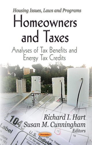 Homeowners and Taxes: Analyses of Tax Benefits and Energy Tax Credits (Housing Issues, Laws, and Programs: Economic Issues, Problems and Perspectivies)