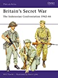Britain's Secret War: The Indonesian Confrontation 1962-66 (Men-at-Arms)