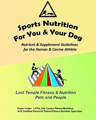 Sports Nutrition for You and Your Dog: Nutrient & Supplement Guidelines for the Human & Canine Athlete (Lost Temple Fitness for People & Pets) (Volume 4) by Karen Cutler (2013-12-20)
