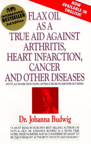 By Johanna Budwig Flax Oil As A True Aid Against Arthritis Heart Infarction Cancer And Other Diseases (3Rd Editi (3E)