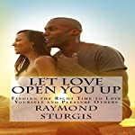 Let Love Open You Up: Finding the Right Time to Love Yourself and Pleasure Others | Raymond Sturgis