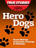 img - for Hero Dogs: Great Stories of Loyalty, Courage & Cunning (True Stories by Reader's Digest) book / textbook / text book