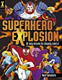 img - for Superhero Explosion: 60 Easy Lessons for Drawing Comics by Neil Yamamoto (2006-01-27) book / textbook / text book