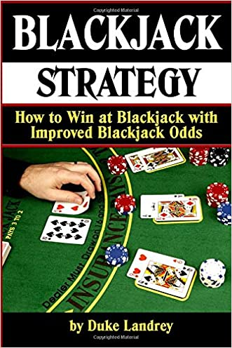 Blackjack Strategy: How to Win at Blackjack with Improved Blackjack Odds (Blackjack Tips and Strategies for Better Odds | Blackjack Strategy) (Volume 2) written by Duke Landrey