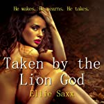 Taken by the Lion God | Ellie Saxx