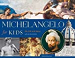Michelangelo for Kids: His Life and I...