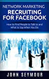 Network Marketing Recruiting for Facebook: How to Find People to Talk to and What to Say When You Do (MLM Recruiting, Direct Sales)