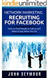 Network Marketing Recruiting for Facebook: How to Find People to Talk to and What to Say When You Do (MLM Recruiting, Direct Sales, Network Marketing) (English Edition)