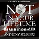 Not in Your Lifetime: The Assassination of JFK (       UNABRIDGED) by Anthony Summers Narrated by Ronan Summers