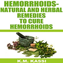 Hemorrhoids: Natural and Herbal Remedies to Cure Hemorrhoids Audiobook by K.M. Kassi Narrated by Jude Willis