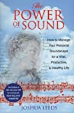 The Power of Sound: How to Manage Your Personal Soundscape for a Vital Productive and Healthy Life (0892817682) by Leeds, Joshua