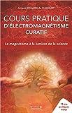 Cours pratique d'électromagnétisme curatif - Le magnétisme à la lumière de la science...