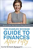 img - for The Charles Schwab Guide to Finances After Fifty: Answers to Your Most Important Money Questions book / textbook / text book